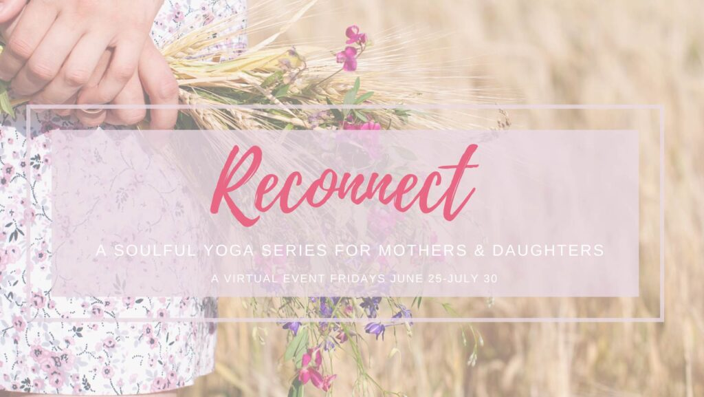 reconnect soulful yoga series mothers daughters FORM yoga